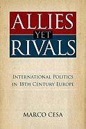 Allies Yet Rivals: International Politics in 18th Century Europe - Cesa, Marco