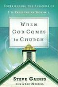 When God Comes to Church: Experiencing the Fullness of His Presence - Gaines, Steve