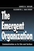 The Emergent Organization: Communication as Its Site and Surface - Taylor, James R.; Van Every, Elizabeth J.; Taylor