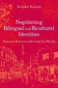 Negotiating Bilingual and Bicultural Identities: Japanese Returnees Betwixt Two Worlds - Kanno, Yasuko; Kanno, Y. Ed.
