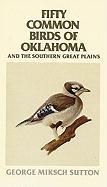 Fifty Common Birds of Oklahoma and the Southern Great Plains - Sutton, George Miksch