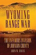 Wyoming Range War: The Infamous Invasion of Johnson County - Davis, John W.