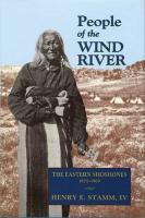 People of the Wind River: The Eastern Shoshones, 1825-1900 - Samm IV, Henry E.