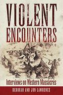 Violent Encounters: Interviews on Western Massacres - Lawrence, Deborah; Lawrence, Jon