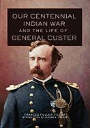 Our Centennial Indian War and the Life of General Custer - Victor, Frances Fuller