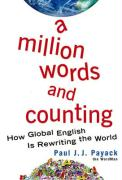 A Million Words and Counting: How Global English Is Rewriting the World - Payack, Paul J. J.