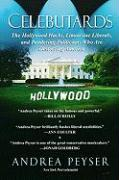 Celebutards: Hollywood Hacks, Limousine Liberals, Pandering Politicians Who Are Destroying America! - Peyser, Andrea