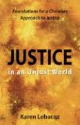 Justice in an Unjust World: Foundations for a Christian Approach in Justice - Lebacqz, Karen