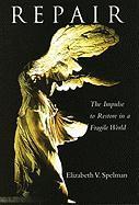 Repair: The Impulse to Restore in a Fragile World - Bryant, Howard; Spelman, Elizabeth V.