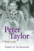 Peter Taylor: A Writer's Life - McAlexander, Hubert Horton