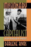 Missionary Capitalist: Nelson Rockefeller in Venezuela - Rivas, Darlene