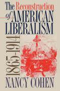The Reconstruction of American Liberalism, 1865-1914 - Cohen, Nancy; Cohen, N.
