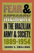 Fear and Memory in the Brazilian Army and Society, 1889-1954 - Smallman, Shawn C.
