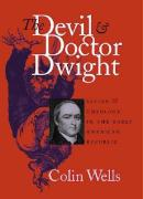 Devil and Doctor Dwight: Satire and Theology in the Early American Republic - Wells, Colin