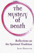 The Mystery of Death: Reflections on the Spiritual Tradition - Donovan, Jean