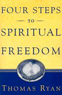 Four Steps to Spiritual Freedom - Ryan, Thomas