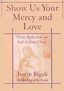 Show Us Your Mercy and Love: Thirty Reflections on Life in Jesus Christ - Rigali, Justin