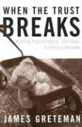 When the Trust Breaks: Healing Psychological, Spiritual, and Emotional Wounds - Greteman, James; Greteman, Jim