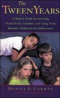 The Tween Years: A Parent's Guide for Surviving Those Terrific, Turbulent, and Trying Times - Corwin, Donna G.; Corwin Donna
