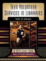 Teen Volunteer Services in Libraries - Gillespie, Kellie Shoemaker