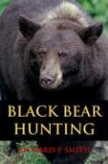 Black Bear Hunting - Smith, Richard P.