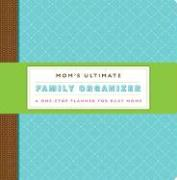 Mom's Ultimate Family Organizer: A One-Stop Planner for Busy Moms [With Sticky Notes and Special Sections, Important Papers and Perforated Notes and C - Keroes, Amy