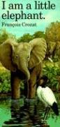 I Am a Little Elephant: Large - Crozat, Francois