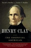 Henry Clay: The Essential American - Heidler, David S.; Heidler, Jeanne T.