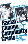 Racial Change and Community Crisis: St. Augustine, Florida, 1877-1980 - Colburn, David R.