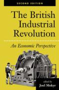 The British Industrial Revolution: An Economic Perspective, Second Edition - Mokyr, Joel