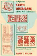 Indigenous South Amerns of the PB - Wilson, David J.
