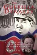 The Guerilla Dynasty: Politics and Leadership in North Korea - Buzo, Adrian