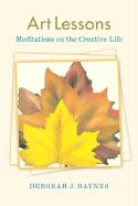 Art Lessons: Meditations on the Creative Life - Haynes, Deborah J.