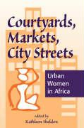 Courtyards, Markets, City Streets: Urban Women in Africa