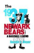 The 1937 Newark Bears: A Baseball Legend - Mayer, Ronald A.