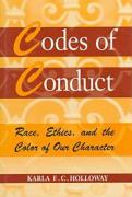 Codes of Conduct: Race, Ethics, and the Color of Our Character - Holloway, Karla F. C.