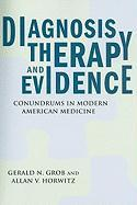 Diagnosis, Therapy, and Evidence: Conundrums in Modern American Medicine - Grob, Gerald N.; Horwitz, Allan V.