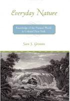 Everyday Nature: Knowledge of the Natural World in Colonial New York - Gronim, Sara S.