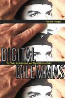 Digital Dilemmas: The State, the Individual, and Digital Media in Cuba - Venegas, Cristina