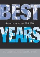 Best Years: Going to the Movies, 1945-1946 - Affron, Charles; Affron, Mirella Jona