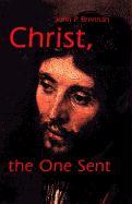 Christ, the One Sent - Brennan, John P.