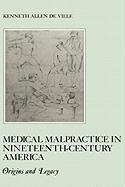 Medical Malpractice in Nineteenth-Century America: Origins and Legacy - De Ville, Kenneth; Freeman, R. B.