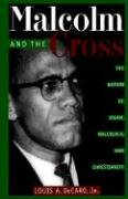 Malcolm and the Cross: The Nation of Islam, Malcolm X, and Christianity - DeCaro, Louis A. , Jr.; DeCaro, Lou