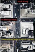 The Technology of Policing: Crime Mapping, Information Technology, and the Rationality of Crime Control - Manning, Peter K.