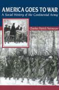 America Goes to War: A Social History of the Continental Army - Neimeyer, Charles Patrick