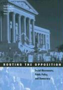 Routing the Opposition: Social Movements, Public Policy, and Democracy