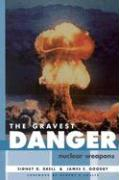 The Gravest Danger: Nuclear Weapons - Drell, Sidney D.; Goodby, James E.