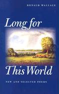 Long for This World: New and Selected Poems - Wallace, Ronald