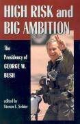 High Risk and Big Ambition: The Presidency of George W. Bush