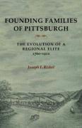 Founding Families of Pittsburgh: The Evolution of a Regional Elite 1760-1910 - Rishel, Joseph Francis